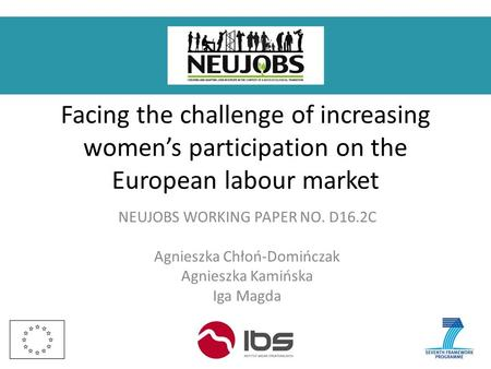 Facing the challenge of increasing women's participation on the European labour market NEUJOBS WORKING PAPER NO. D16.2C Agnieszka Chłoń-Domińczak Agnieszka.