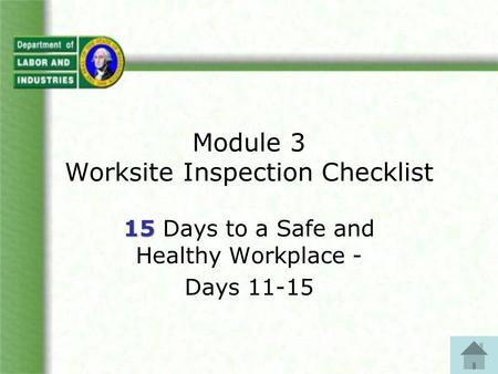 Module 3 Worksite Inspection Checklist 15 15 Days to a Safe and Healthy Workplace - Days 11-15.