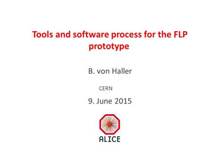 Tools and software process for the FLP prototype B. von Haller 9. June 2015 CERN.