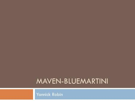 MAVEN-BLUEMARTINI Yannick Robin. What is maven-bluemartini?  maven-bluemartini is Maven archetypes for Blue Martini projects  Open source project on.