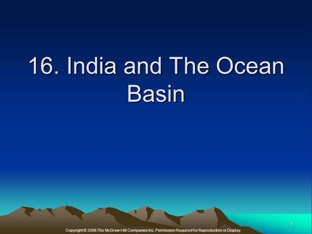 Copyright © 2006 The McGraw-Hill Companies Inc. Permission Required for Reproduction or Display. 1 16. India and The Ocean Basin.
