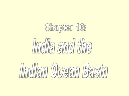 Chapter 16: India and the Indian Ocean Basin.