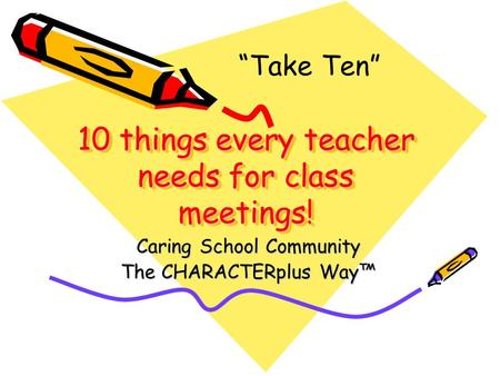 "10 things every teacher needs for class meetings! Caring School Community The CHARACTERplus Way™ ""Take Ten"""