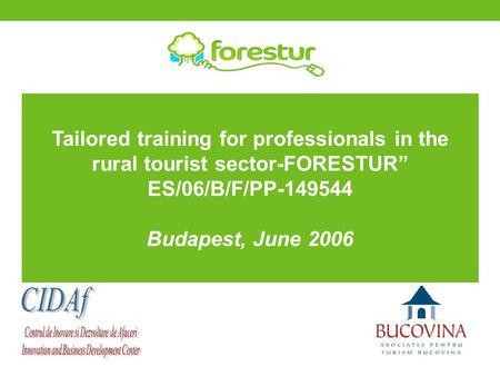 "Tailored training for professionals in the rural tourist sector-FORESTUR"" ES/06/B/F/PP-149544 Budapest, June 2006."