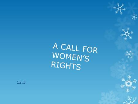 A CALL FOR WOMEN'S RIGHTS 12.3. Women participated in Abolition movement recognized they had no rights themselves  In 1820, women could not: vote, serve.