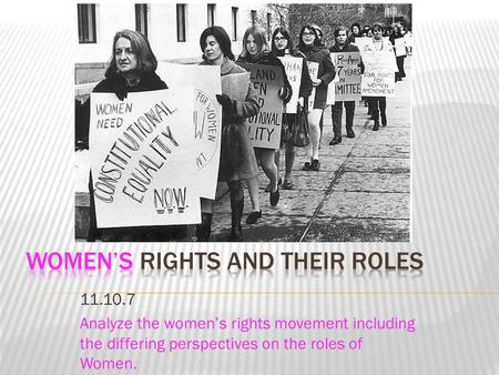 11.10.7 Analyze the women's rights movement including the differing perspectives on the roles of Women.