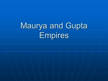 Maurya and Gupta Empires. Indian Society People lived in the caste system (REVIEW!) People lived in the caste system (REVIEW!) Indians lived in extended.