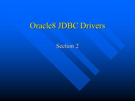 Oracle8 JDBC Drivers Section 2. Common Features of Oracle JDBC Drivers The server-side and client-side Oracle JDBC drivers provide the same basic functionality.