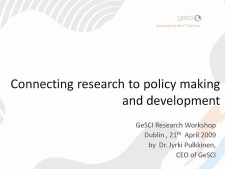 Our background: GeSCI's Foundation Developing countries are placing ICT and Education at the centre of their development strategies. However, developing.