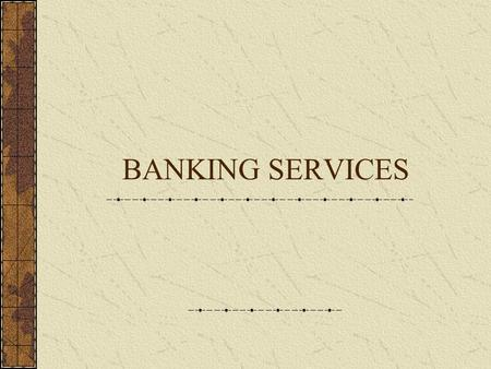 BANKING SERVICES. Types of Financial Institutions Commercial Banks Savings and Loan Associations Credit Unions Brokerage Firms.
