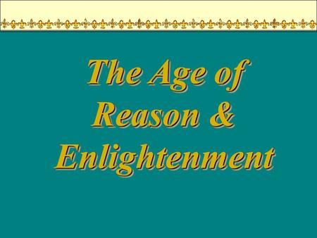 The Age of Reason & Enlightenment An Overview of the 18 c ► Political History  >>> ► Political History  >>> Reform ► Intellectual History   ► Intellectual.