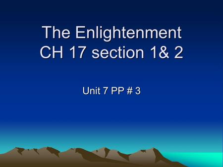 The Enlightenment CH 17 section 1& 2 Unit 7 PP # 3.