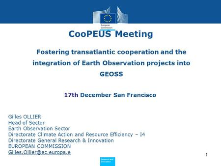 Policy Research and Innovation Research and Innovation 1 Fostering transatlantic cooperation and the integration of Earth Observation projects into GEOSS.