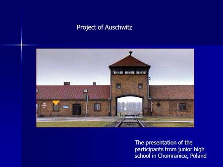 Project of Auschwitz The presentation of the participants from junior high school in Chomranice, Poland.