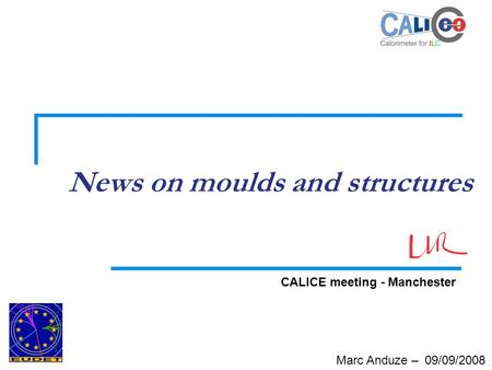 Marc Anduze – 09/09/2008 News on moulds and structures CALICE meeting - Manchester.