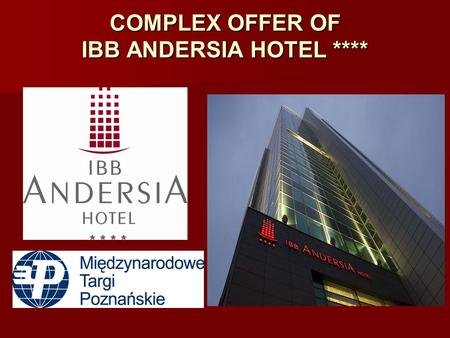COMPLEX OFFER OF IBB ANDERSIA HOTEL ****. IN THE EXCEPTIONAL CITY Poznań is a capital city of the Wielkopolska province – one of the most affluent regions.