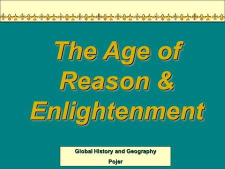 Global History and Geography Pojer The Age of Reason & Enlightenment.