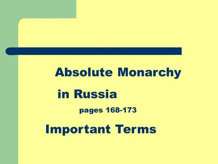 Absolute Monarchy in Russia pages 168-173 Important Terms.