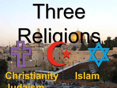 "Three Religions Christianity Islam Judaism. ISLAM Founded by: Muhammad (571- 632 AD) Five Pillars Of Islam Repeated Expressions Of Faith - ""There is no."