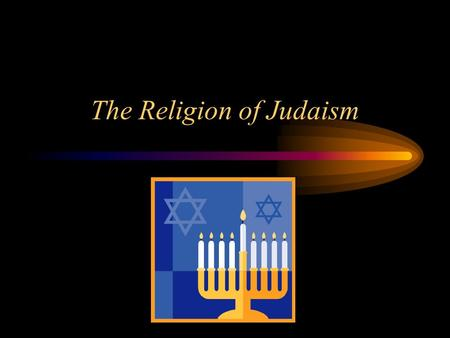 The Religion of Judaism. Judaism The Mogen David, or Star of David, is the central symbol of Judaism. The star is the sign of the house of David, the.