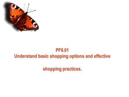 1 PF6.01 Understand basic shopping options and effective shopping practices.