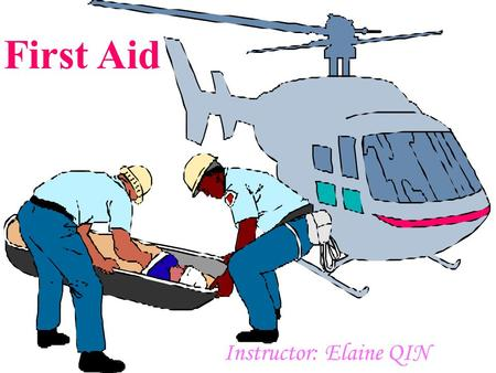 First Aid Instructor: Elaine QIN First Aid First aid means ___ ___ that can be given to _ ____ or __ _______ person before any other help arrives. the.