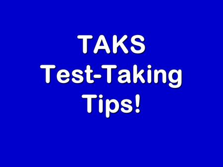 TAKS Test-Taking Tips!. What is Passing? Based on the 2007 panel recommendations, passing scores are: Passing Commended 9 th Reading67%86% 9 th Math60%87%