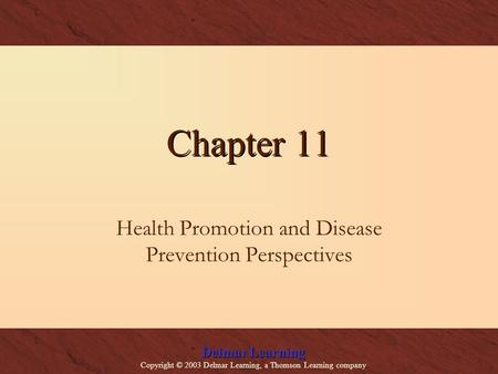 Delmar Learning Copyright © 2003 Delmar Learning, a Thomson Learning company Chapter 11 Health Promotion and Disease Prevention Perspectives.
