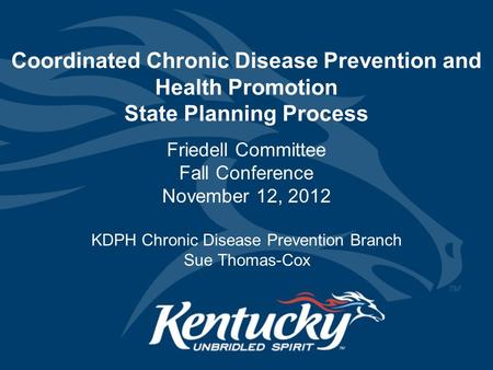 Coordinated Chronic Disease Prevention and Health Promotion State Planning Process Friedell Committee Fall Conference November 12, 2012 KDPH Chronic Disease.