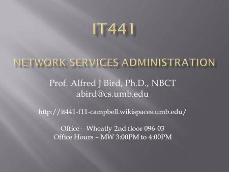 Prof. Alfred J Bird, Ph.D., NBCT  Office – Wheatly 2nd floor 096-03 Office Hours – MW 3:00PM.