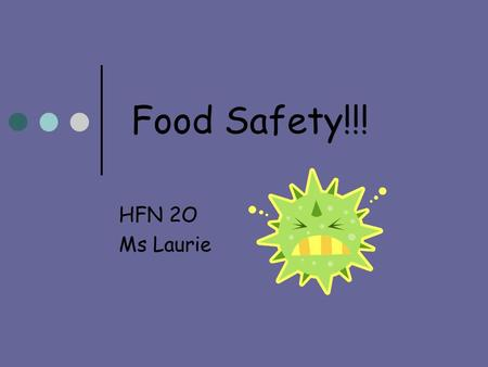 Food Safety!!! HFN 2O Ms Laurie.