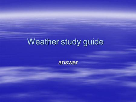 Weather study guide answer. Humidity  Humidity is the amount of water vapor in air.  The air cannot hold much more water when humidity is high so your.