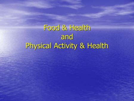Food & Health and Physical Activity & Health. Food & Health What we eat and drink on a daily basis is vital for our health. What we eat and drink on a.