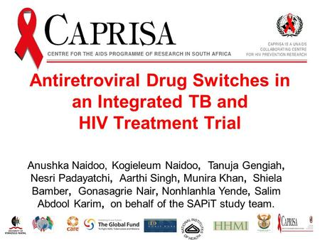 Antiretroviral Drug Switches in an Integrated TB and HIV Treatment Trial Anushka Naidoo, Kogieleum Naidoo, Tanuja Gengiah, Nesri Padayatchi, Aarthi Singh,