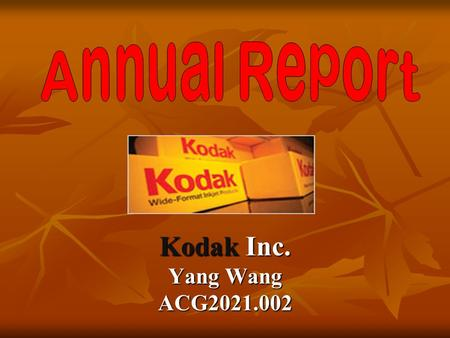 Kodak Inc. Yang Wang ACG2021.002. Executive Summary Eastman Kodak Company ranks as a premier multinational corporation, with a brand recognized in virtually.