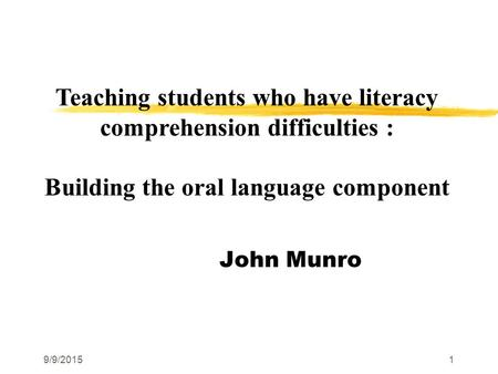 9/9/20151 Teaching Literacy across the John Munro Teaching students who have literacy comprehension difficulties : Building the oral language component.