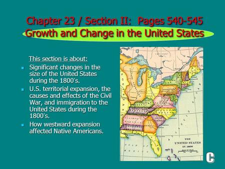 Chapter 23 / Section II: Pages 540-545 Growth and Change in the United States This section is about: This section is about: Significant changes in the.