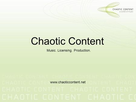 Chaotic Content Music. Licensing. Production. www.chaoticcontent.net.