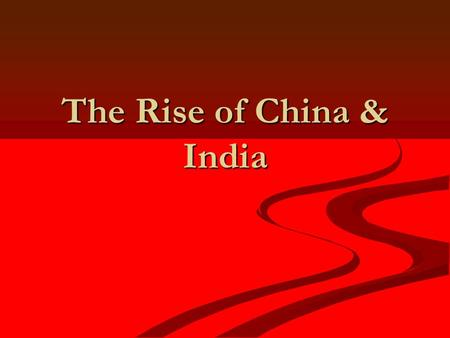 The Rise of China & India. Rapid Economic Growth in China Economic Growth rates of 9.5% are expected to continue Economic Growth rates of 9.5% are expected.