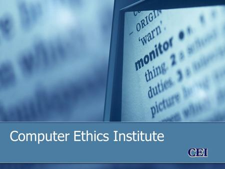 Computer Ethics Institute. CEI History Founded in late 1980's Incorporated as a not-for-profit 501 (c) 3 in 1991 Provides a cross-discipline bridge between.
