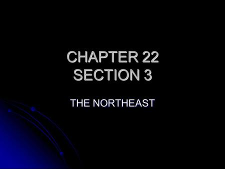 CHAPTER 22 SECTION 3 THE NORTHEAST.