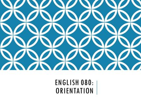ENGLISH 080: ORIENTATION. WELCOME TO PAGE ONE— YOUR WRITING AND LANGUAGE CENTER!