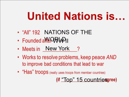 "United Nations is… ""All"" 192 Founded after Meets in _____________? Works to resolve problems, keep peace AND to improve bad conditions that lead to war."