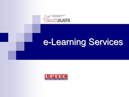 E-Learning Services. e-Learning is transforming the way we learn and teach e-Learning can be broadly defined as technology assisted learning. It is all.