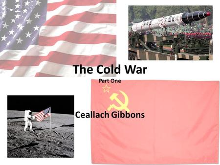 The Cold War Part One Ceallach Gibbons. People USSR Leaders Stalin Ruler of Soviet Union from 1922- 1953 Responsible for rapid industrialization and.