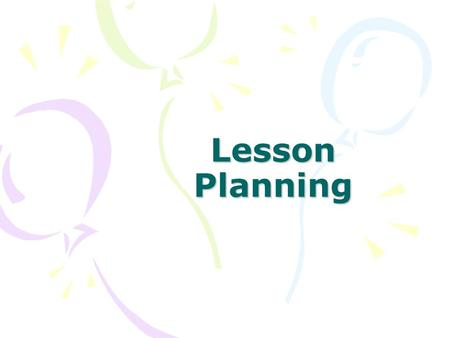 Lesson Planning. Teachers Need Lesson Plans So that they know that they are teaching the curriculum standards required by the county and state So that.