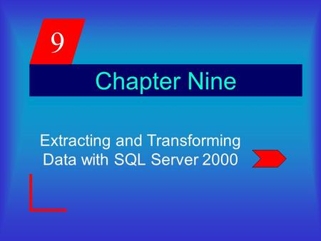 9 Chapter Nine Extracting and Transforming Data with SQL Server 2000.