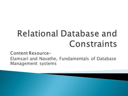 Content Resource- Elamsari and Navathe, Fundamentals of Database Management systems.