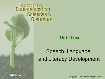 Copyright © 2008 Delmar. All rights reserved. Unit Three Speech, Language, and Literacy Development.