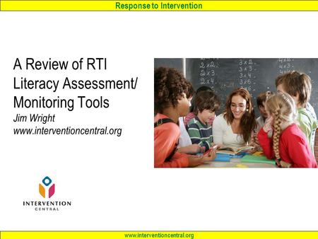 A Review of RTI Literacy Assessment/ Monitoring Tools Jim Wright www